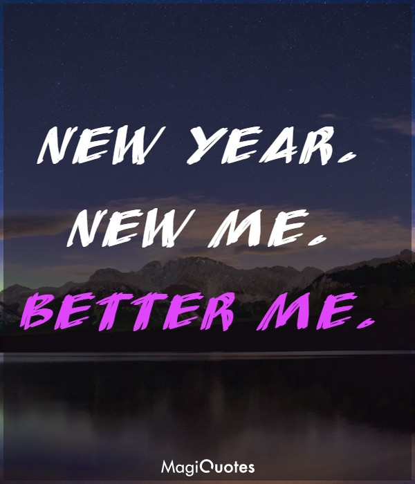 New year. New me. Better me