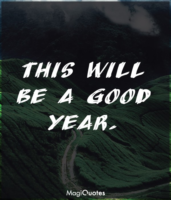 This will be a good year