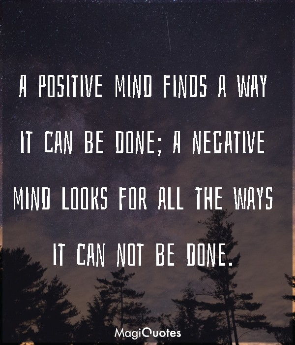 A positive mind finds a way it can be done