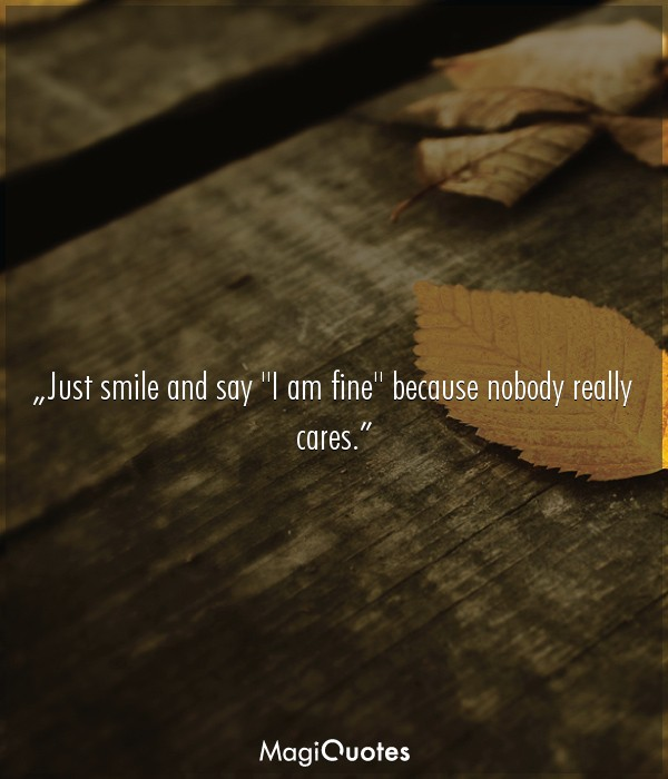 Just smile and say I am fine