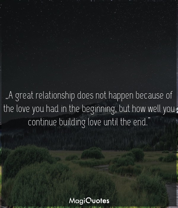 A great relationship does not happen because of the love you had