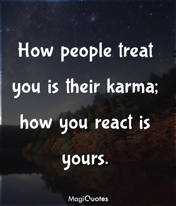 How people treat you is their karma