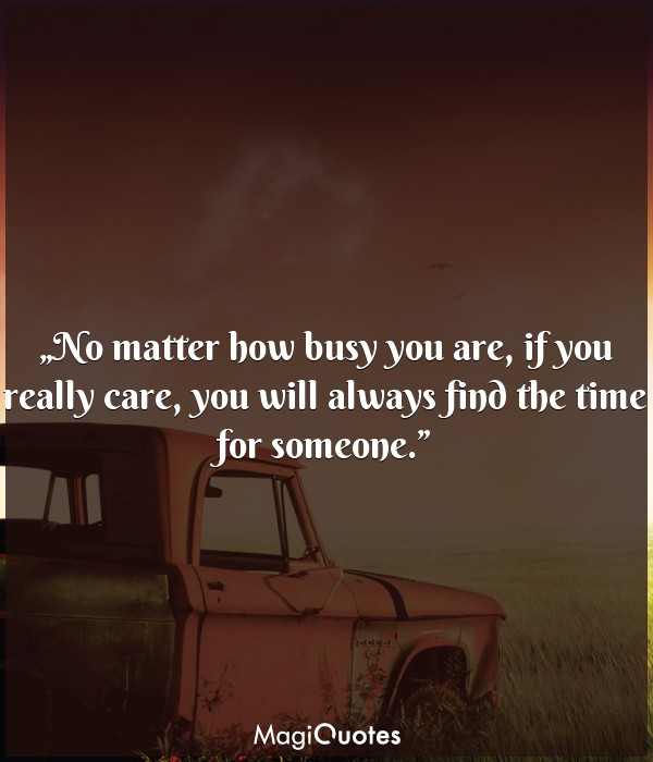 No matter how busy you are, if you really care
