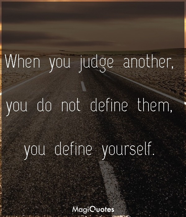 When you judge another, you do not define them
