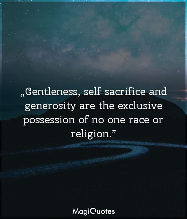 Gentleness, self-sacrifice and generosity