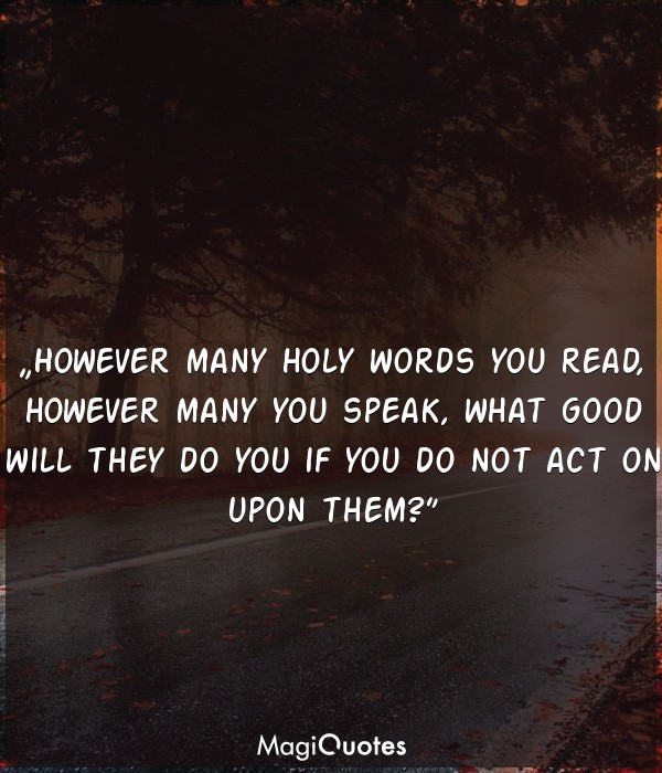 However many holy words you read