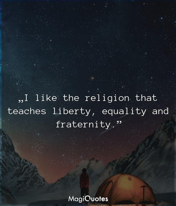 I like the religion that teaches liberty