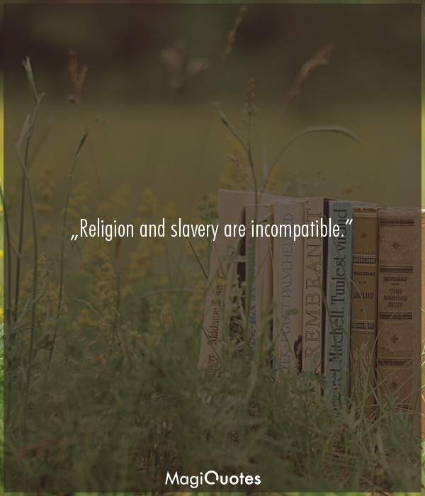 Religion and slavery are incompatible