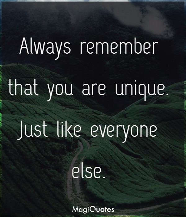 Always remember that you are unique