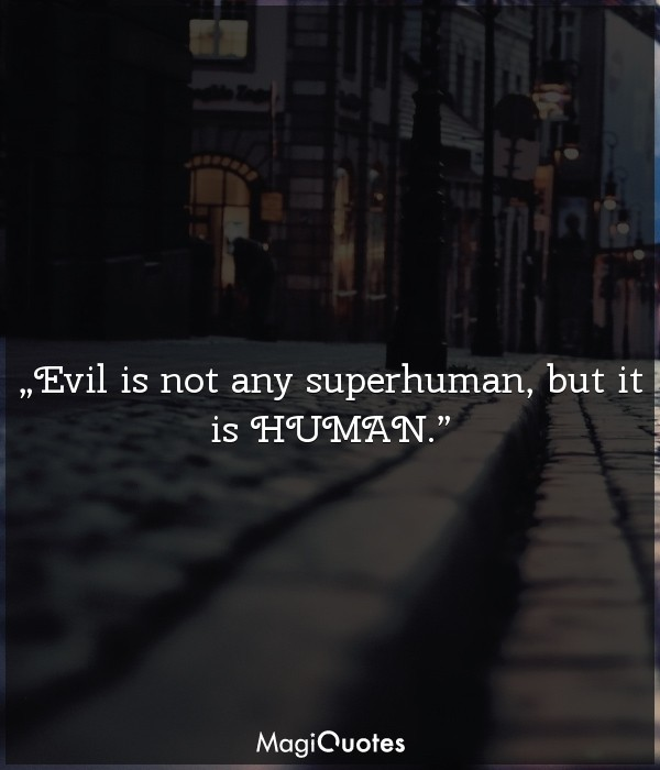 Evil is not any superhuman