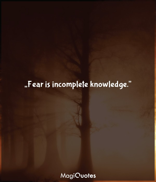 Fear is incomplete knowledge