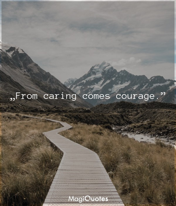 From caring comes courage
