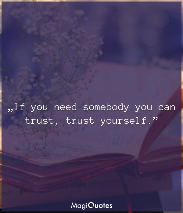 If you need somebody you can trust