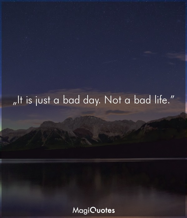 It is just a bad day