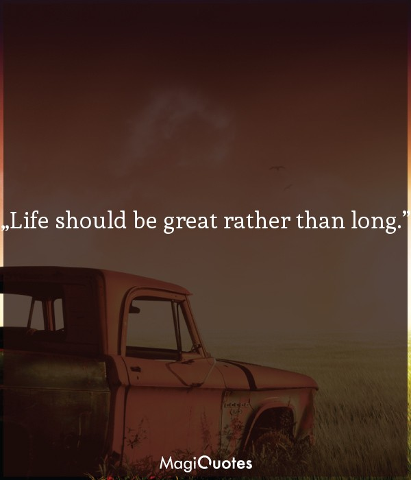 Life should be great rather than long