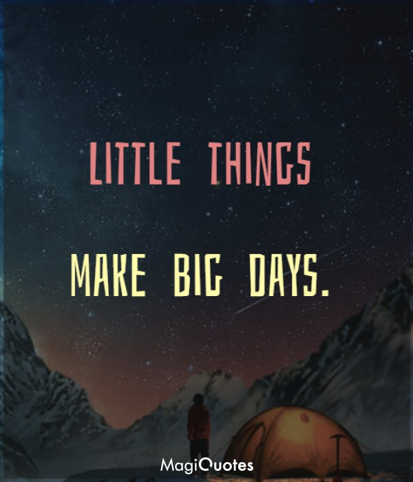 Little things make big days.