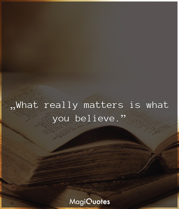 What really matters is what you believe