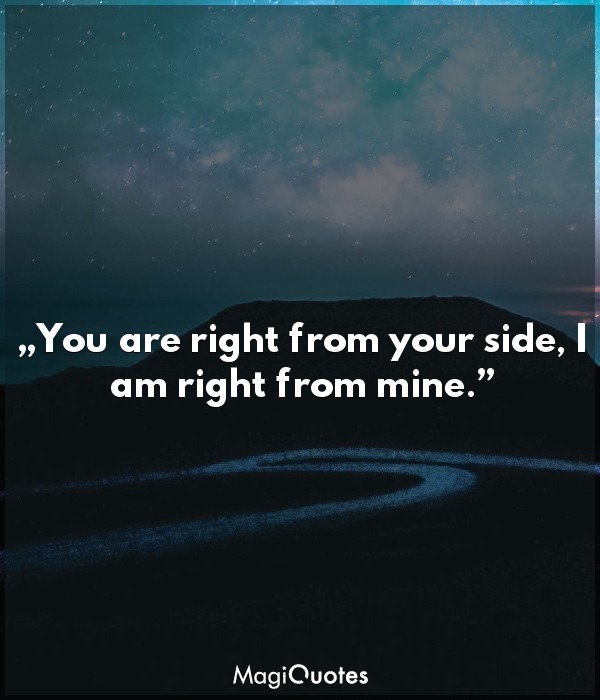 You are right from your side