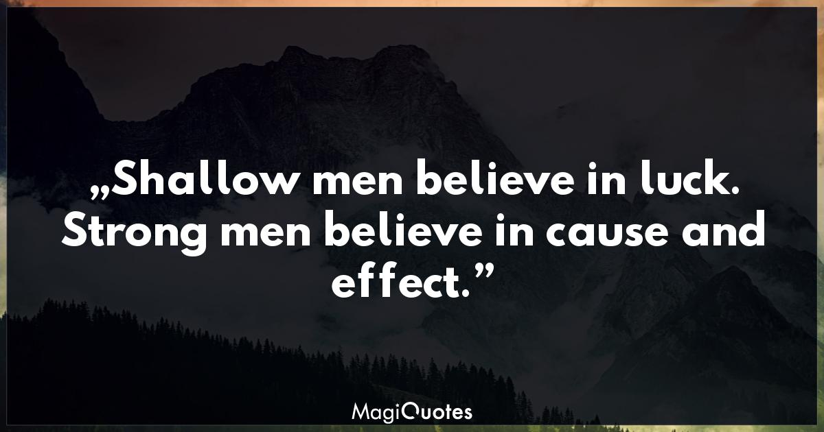 Strong Men Believe In Cause And Effect Ralph Waldo Emerson