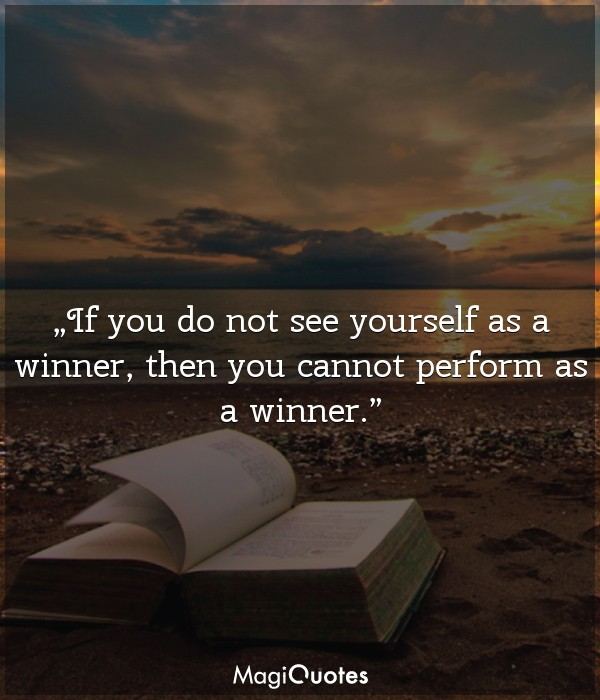 If you do not see yourself as a winner