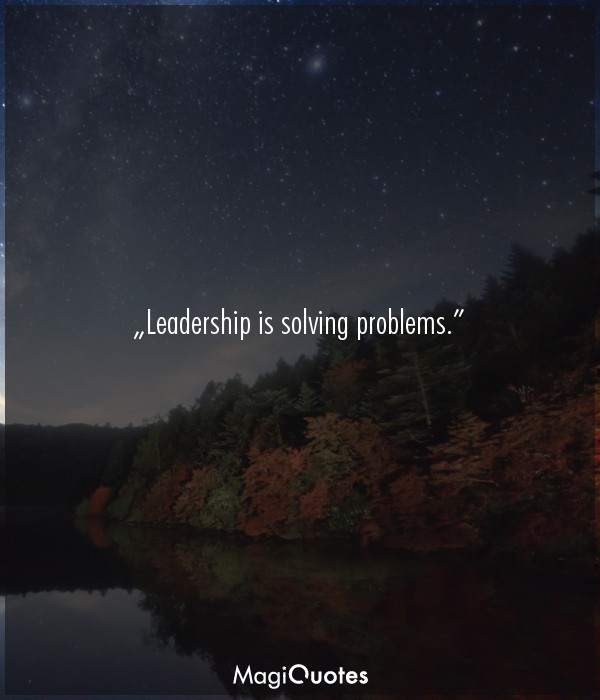 Leadership is solving problems