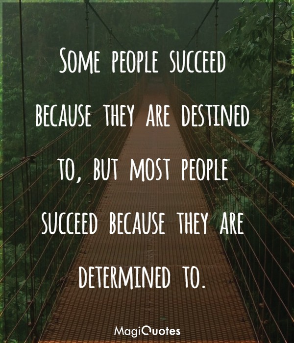 Most people succeed because they are determined to
