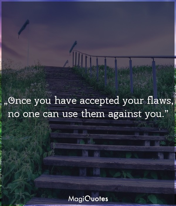 Once you have accepted your flaws