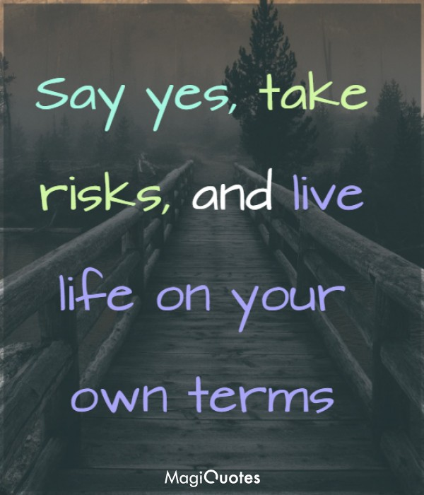 Say yes take risks