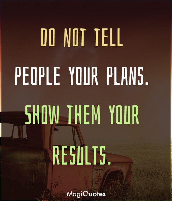 Show them your results