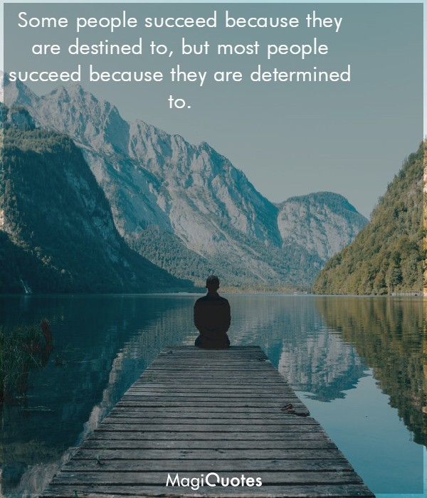 Some people succeed because they are destined to
