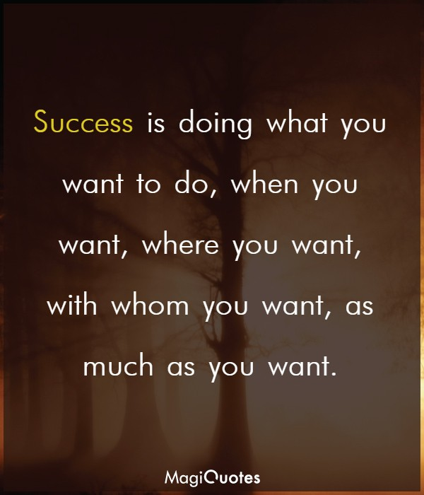 Success is doing what you want to do