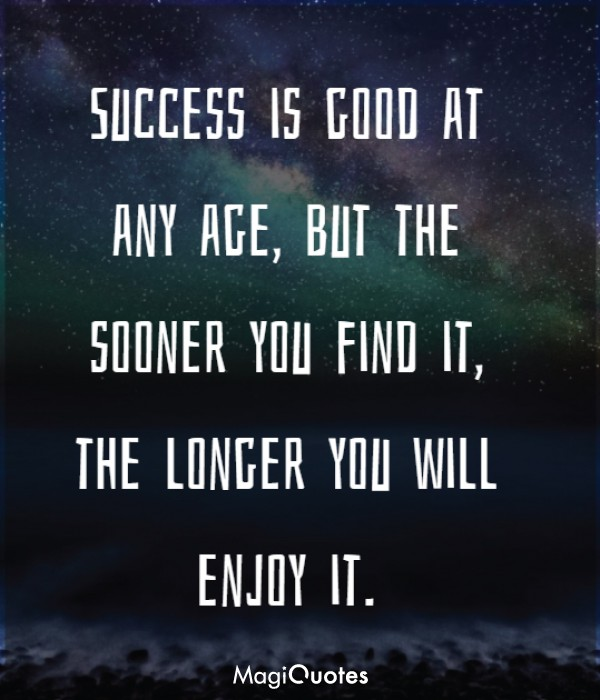 Success is good at any age