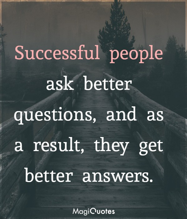 Successful people ask better questions