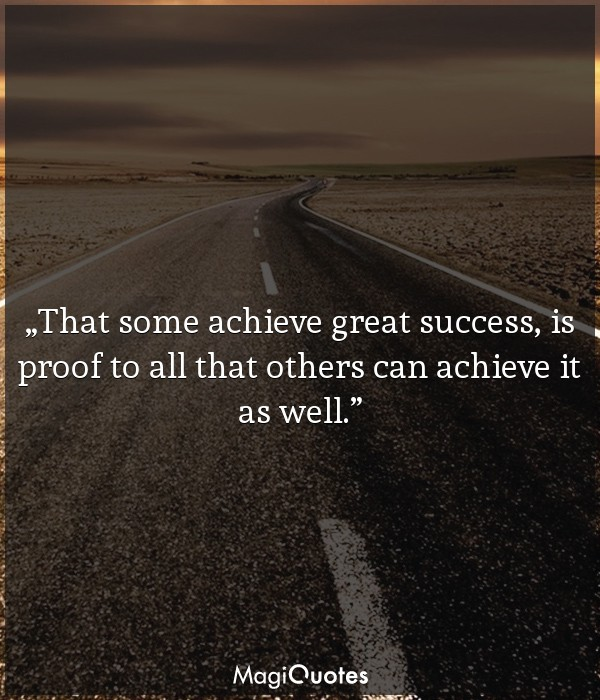 That some achieve great success