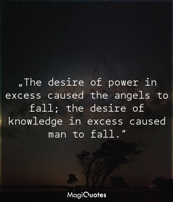 The desire of power in excess caused the angels to fall