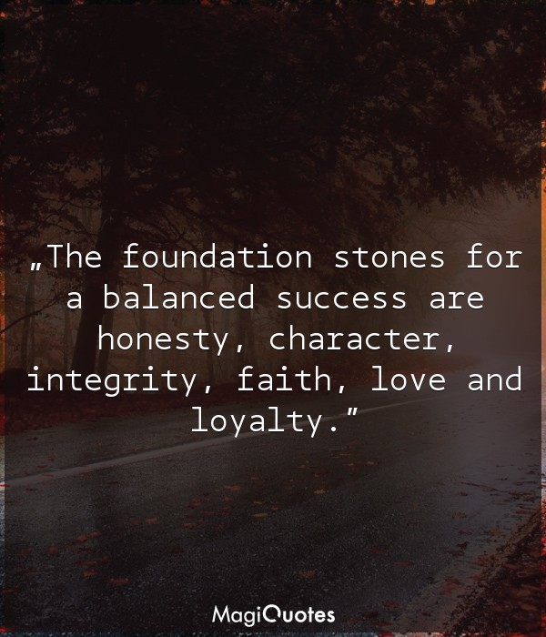 The foundation stones for a balanced success are