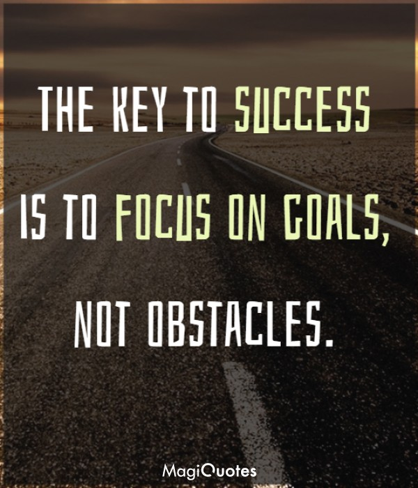 The key to success is to focus on goals