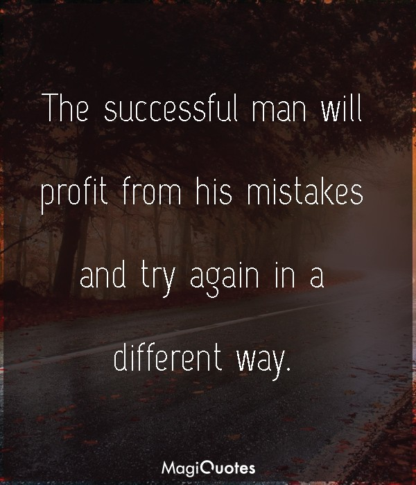The successful man will profit from his mistakes