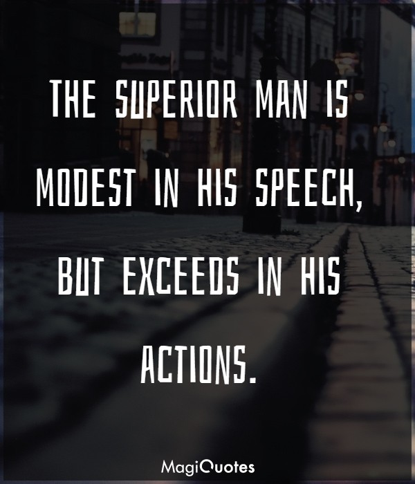 The superior man is modest in his speech