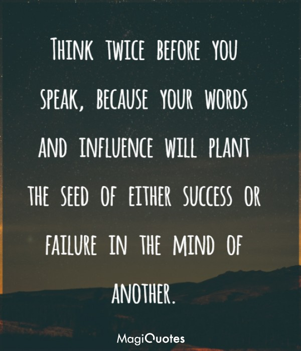 Think twice before you speak