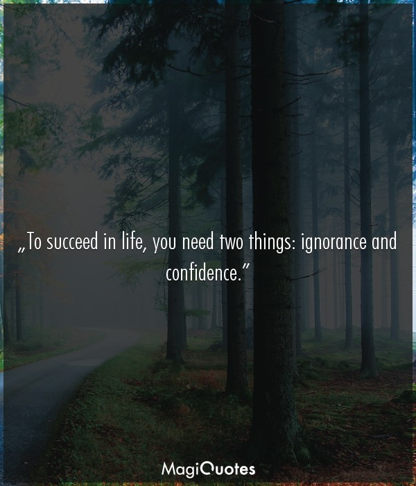 To succeed in life, you need two things