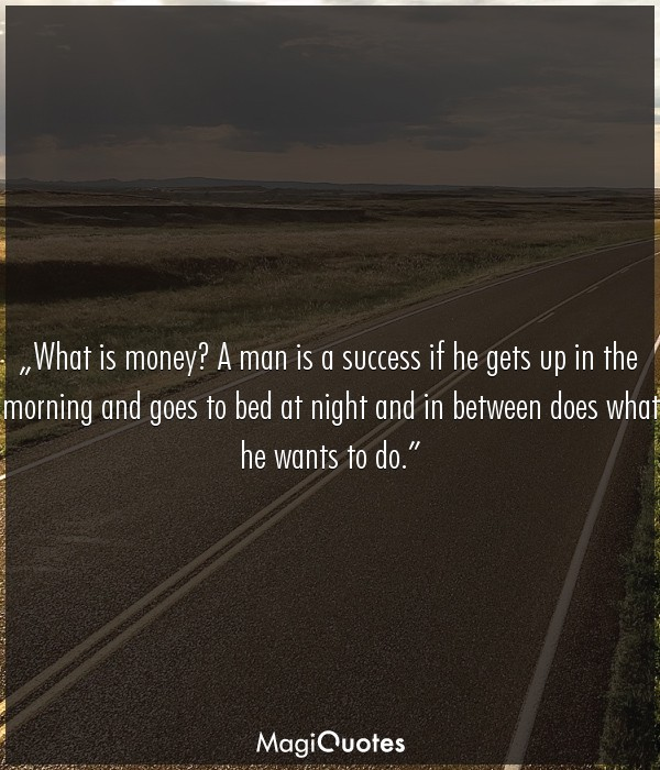 What is money? A man is a success if