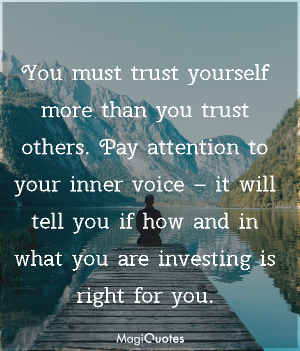 You must trust yourself more than you trust others