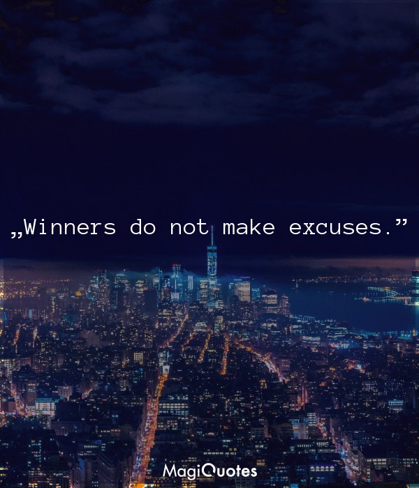 Winners do not make excuses