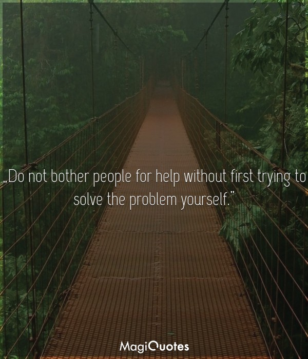 Do not bother people for help