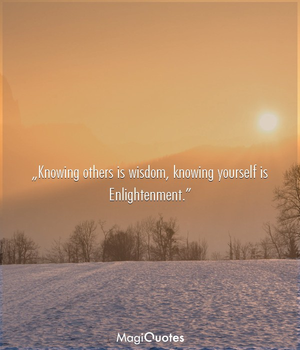 Knowing others is wisdom, knowing yourself