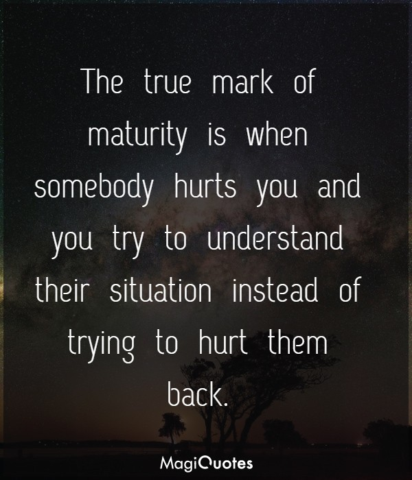 The true mark of maturity