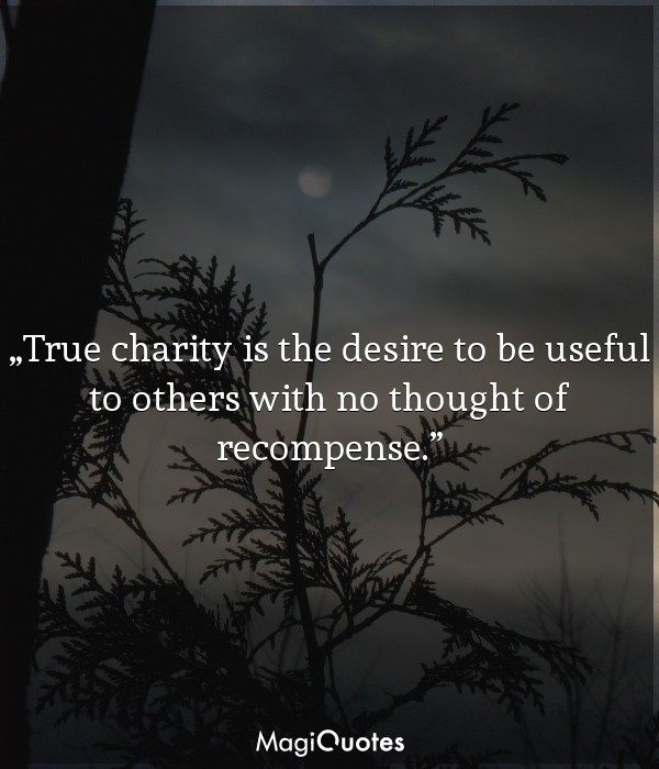 True charity is the desire to be useful to others