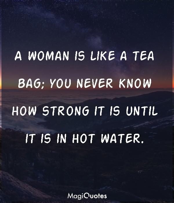 A woman is like a tea bag