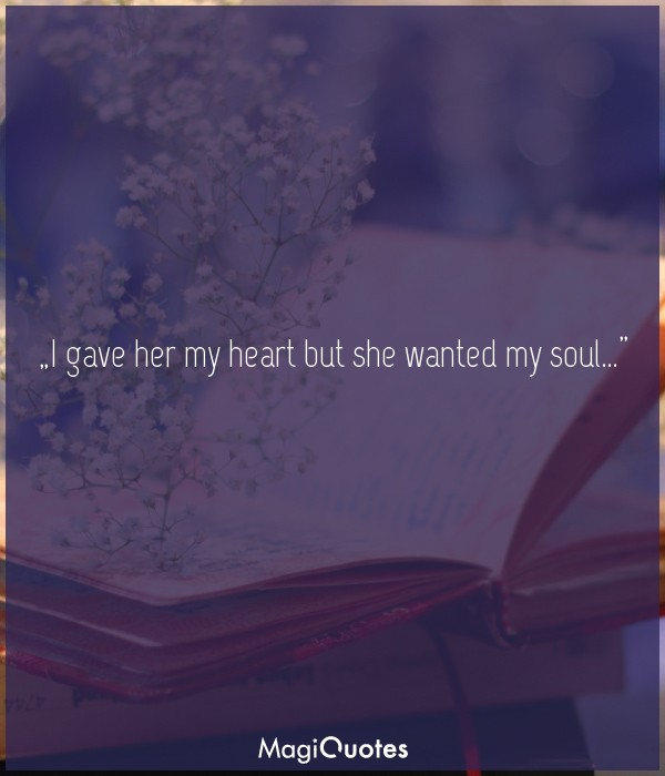 I gave her my heart but she wanted my soul